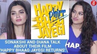 Sonakshi Sinha and Diana Penty talk about their film 'Happy Phirr Bhag Jayegi'!