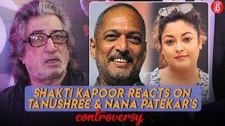Shakti Kapoor reacts on Tanushree Dutta & Nana Patekar's controversy
