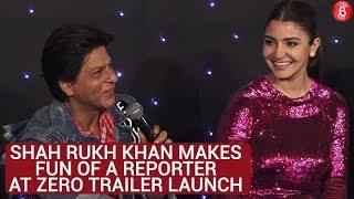 WATCH: Shah Rukh Khan Make Fun Of A Reporter At Zero Trailer Launch