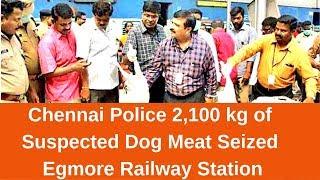 Chennai Police 2100 kg of Suspected Dog Meat Seized Egmore Railway Station