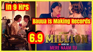 Mere Naam Tu Song Record Breaking Views In 9 Hours l Bauua Macha Raha Hai Dhoom