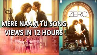 ZERO Movie Song Mere Naam Tu Views In 12 Hours On Youtube Is Amazing