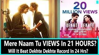 Mere Naam Tu Song Views In 21 Hours Will It Beat Dekhte Dekhte Song Views In 24 Hrs On Youtube?