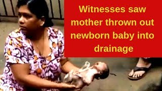 Witnesses saw mother thrown out newborn baby into drainage