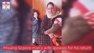 Missing Sopore mans wife appeals for his return