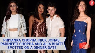 Priyanka Chopra Nick Jonas Alia Bhatt and Parineeti Chopra Spotted on a Dinner Date