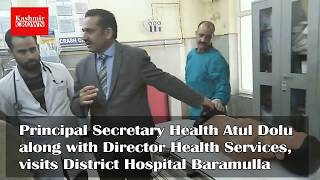 Principal Secretary Health Atul Dolu visits District Hospital Baramulla