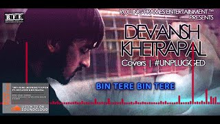 Bin Tere I Hate Love Story | Full Song Cover Note by Devansh Khetrapal (Studio Ver.)