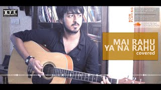 Mai Rahu Ya Na Rahu | Live Guitar Version | Full Song Cover Note by Devansh Khetrapal