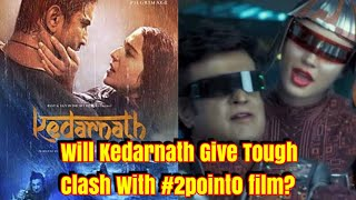 Will Kedarnath Give A Tough Clash To 2Point0 Movie? My View
