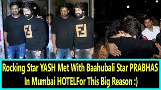 KGF Star YASH Met With Baahubali Star PRABHAS In Mumbai For This Big Reason