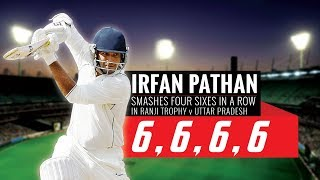 6, 6, 6, 6 - Irfan Pathan smashes four consecutive sixes in Ranji Trophy vs Uttar Pradesh