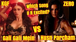 Husn Parcham Vs Gali Gali Mein l Which Song You Are Excited About? Zero Vs KGF