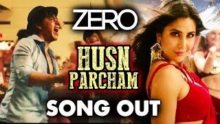 Husn Parcham SONG OUT   Zero   Shah Rukh Khan, Katrina Kaif, Anushka Sharma