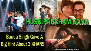SRK Gave Big Hint ABOUT 3 KHANS In ZERO Song #HusnParcham