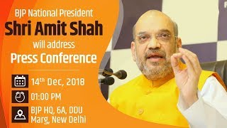 Press Conference by Shri Amit Shah at BJP Central Office, New Delhi : 14.12.2018