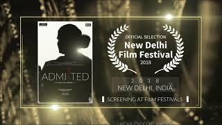 Admitted (2018) - Documentary | Official Selection at New Delhi Film Festival 2018 (New Delhi) | RFE