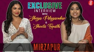 EXCLUSIVE Interview with Mirzapurs Shriya Pilgaonkar and Shweta Tripathi