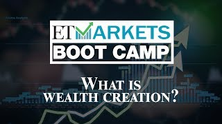 ET Markets Boot Camp: What is wealth creation?