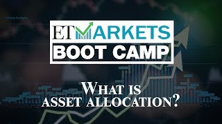 ET Markets Boot Camp: What is asset allocation?