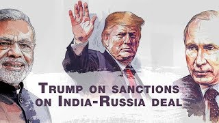 You'll know soon: Trump on CAATSA sanctions on India-Russia deal