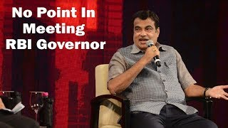 Don't want to meet RBI Governor due to a bad experience: Nitin Gadkari