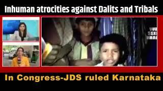 Inhuman atrocities against Dalits and Tribals in Congress-JDS ruled Karnataka.