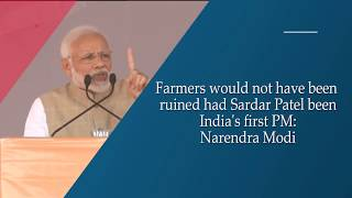 Farmers would not have been ruined had Sardar Patel been India's first PM: Narendra Modi