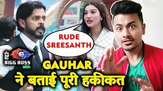 Sreesanth Was VERY RUDE With Me Gauhar Khan EXPOSES Sreesanth's Behaviour | Bigg Boss 12