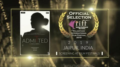 Admitted (2019) - Documentary | Official Selection at Rajasthan International Film Festival 2019 (Jaipur) | RFE
