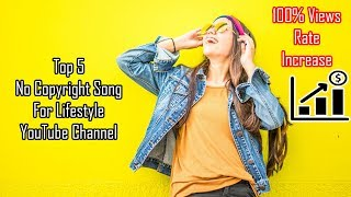 Top 5 No Copyright Song For Lifestyle or Biography Channel With Download Link - Best NCS Music 2019