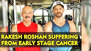 Rakesh Roshan Diagnosed With CANCER Reveals Hrithik Roshan