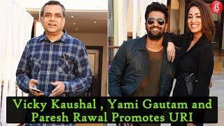Vicky Kaushal  Yami Gautam and Paresh Rawal Promotes URI Movie