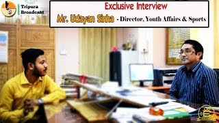 Mr. Udayan Sinha - Director, Youth Affairs & Sports || Tripura Broadcast || Enlive Production
