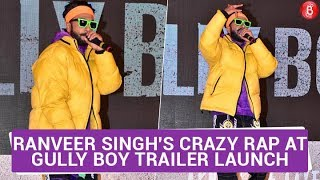 Ranveer Singhs Crazy RAP At Gully Boy Trailer Launch