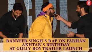 Ranveer Singhs RAP On Farhan Akhtar's Birthday At Gully Boy Trailer Launch