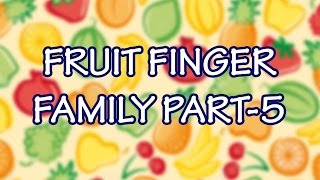 Fruits Finger Family - 5 | Learn Names of Fruits | Fruit Rhymes