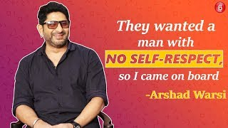 Arshad Warsi reveals the makers wanted an actor with NO self-respect and he was casted