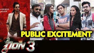 Shahrukh Khans DON 3 | PUBLIC EXCITEMENT | SRK'S BIGGEST MOVIE