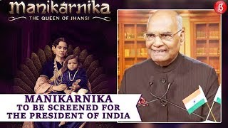 'Manikarnika: Kangana Ranaut starrer to be screened for the President of India