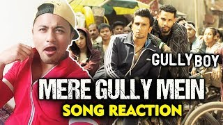 Mere Gully Mein SONG | REVIEW | REACTION | Gully Boy | Ranveer Singh | DIVINE | Naezy