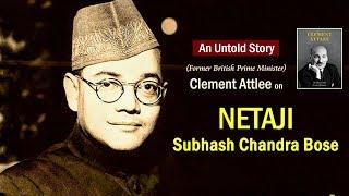 Clement Attlee (Former British Prime Minister) on Netaji Subhash Chandra Bose | An Untold Story