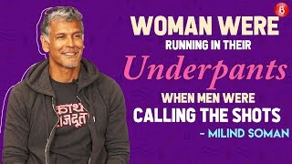 Milind Soman: Women Were Running In Their Underpants When Men Were Calling The Shots