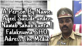 Mohd Aqeel | Attempted Suicide Under Nawab Sahab Kunta | Falaknuma SHO Adress The Media - DT News