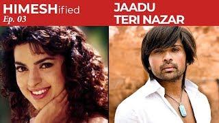 Jaadu Teri Nazar | Himesh Reshammiya Version | HIMESHified Ep. 03