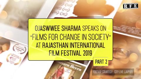 Films for Change in Society (Part 2) | Admitted | Ojaswwee Sharma Talk at RIFF 2019 | RFE