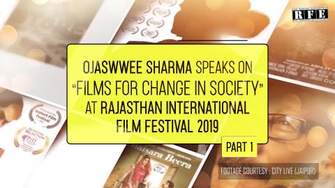Films for Change in Society (Part 1) | Admitted | Ojaswwee Sharma Talk at RIFF 2019 | RFE