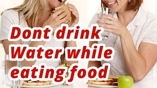 Just STOP Drinking while Eating Know  WHY WHY WHY  ????