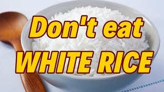 Don't eat WHITE RICE at all | Know why