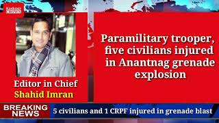 Paramilitary trooper, five civilians injured in Anantnag grenade explosion